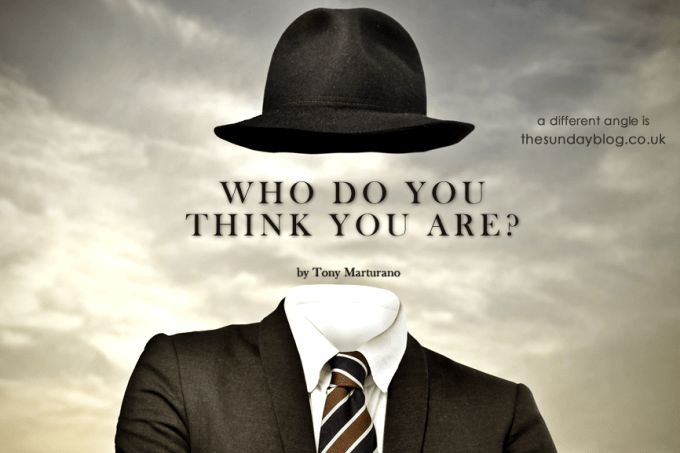 Who do you think you are? By  Tony Marturano