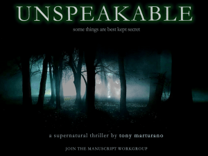 The 1st draft of Unspeakable, a supernatural thriller, was finished over 10 years ago.