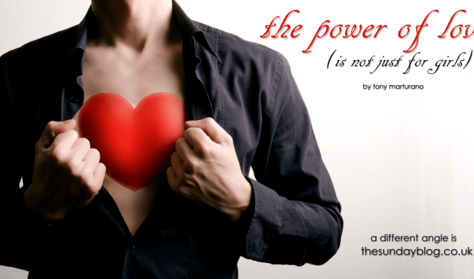 THE POWER OF LOVE (IS NOT JUST FOR GIRLS)