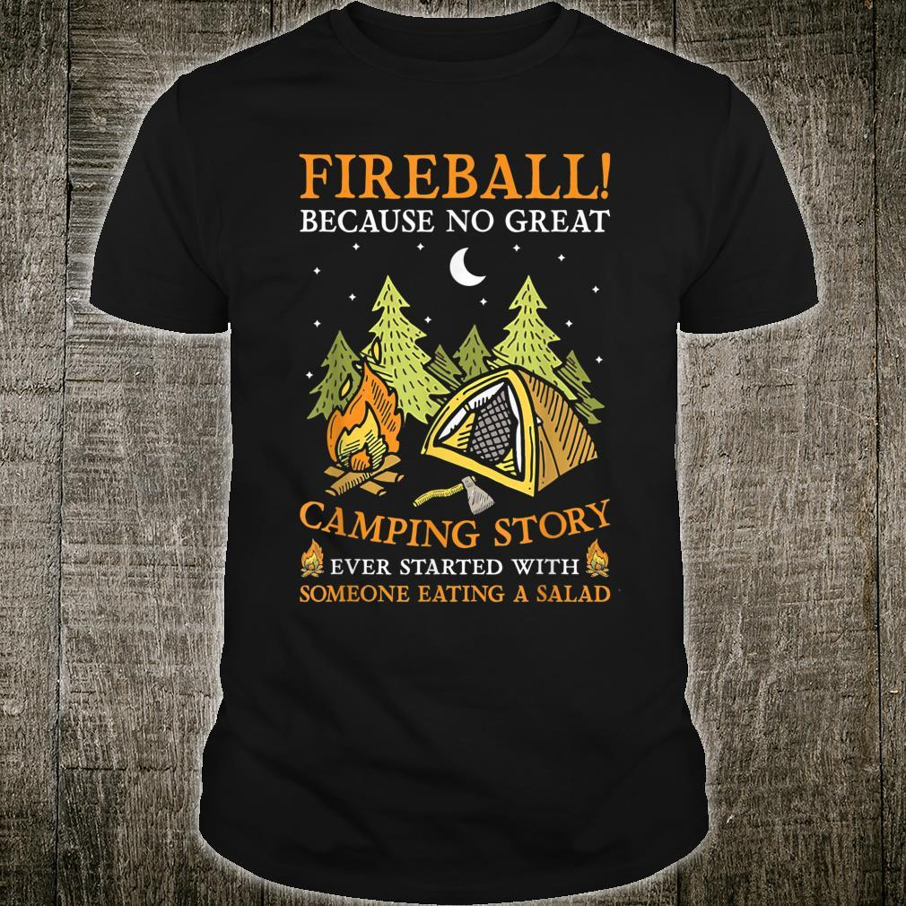 Fireball Because No Great Camping Story Camper Shirt