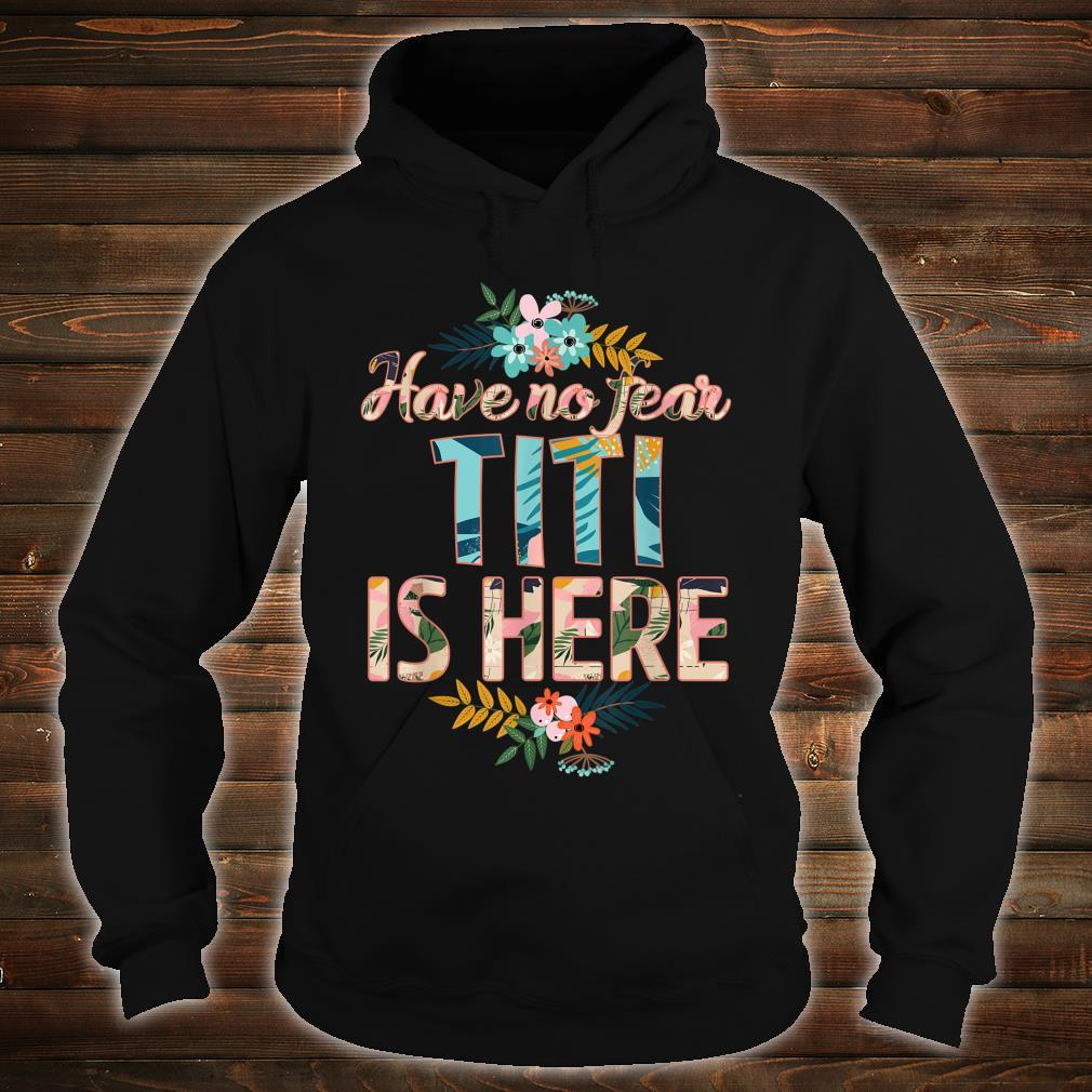 Have no fear Titi is here mother's day Titi Shirt hoodie