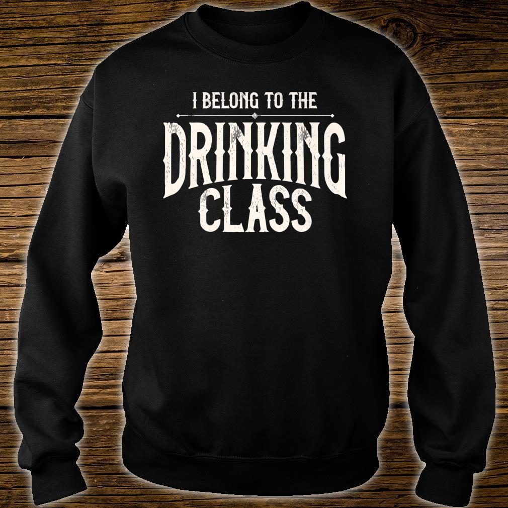 I Belong To The Drinking Class Day Drinking Beer And Wine Shirt sweater