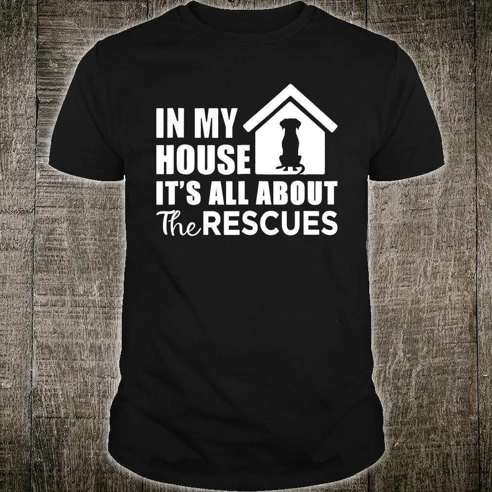 In My House It's All About The Rescues Shirt