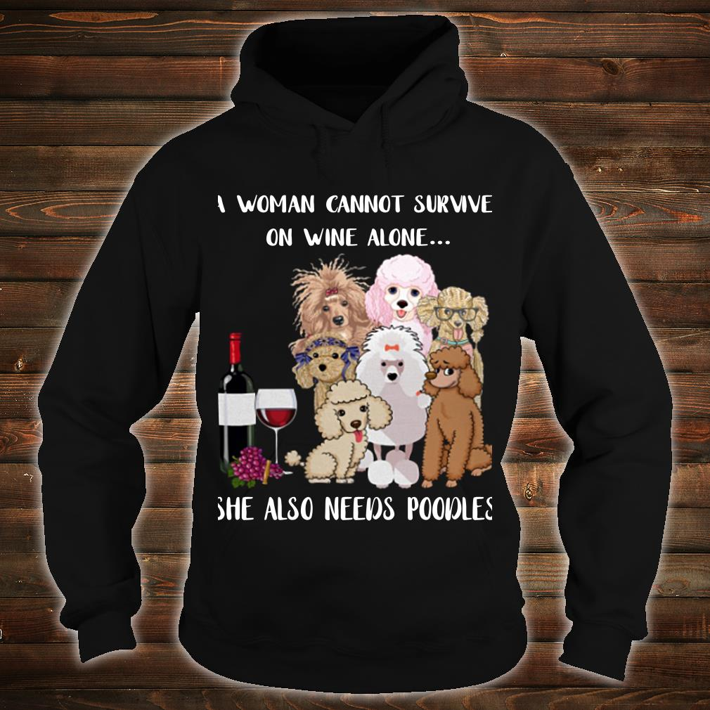 A woman cannot survive on wine alone she also needs poodles shirt hoodie