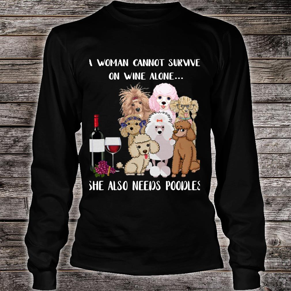 A woman cannot survive on wine alone she also needs poodles shirt long sleeved