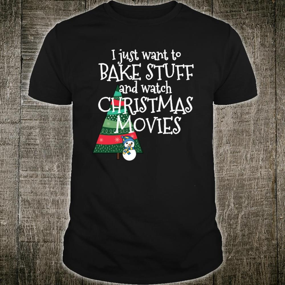 All I Want to Do is Bake and Watch Christmas Movies Shirt