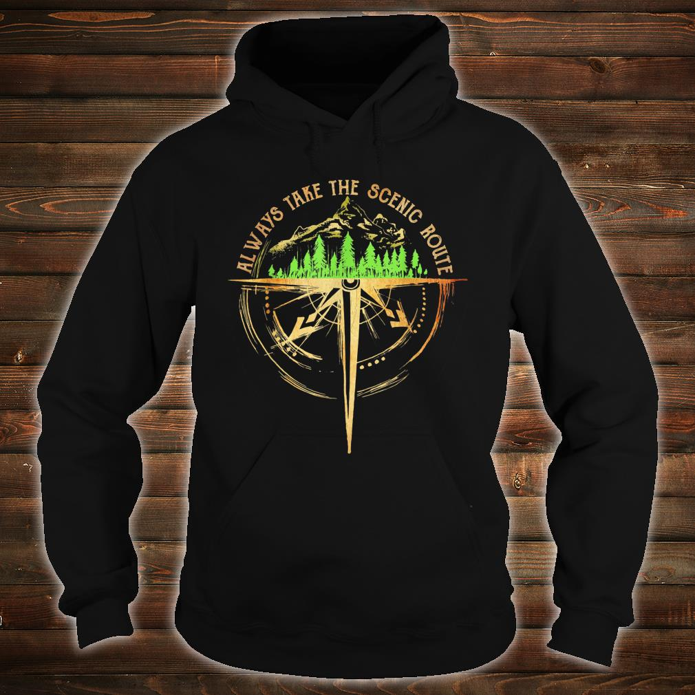 Always take the scenic route Shirt hoodie