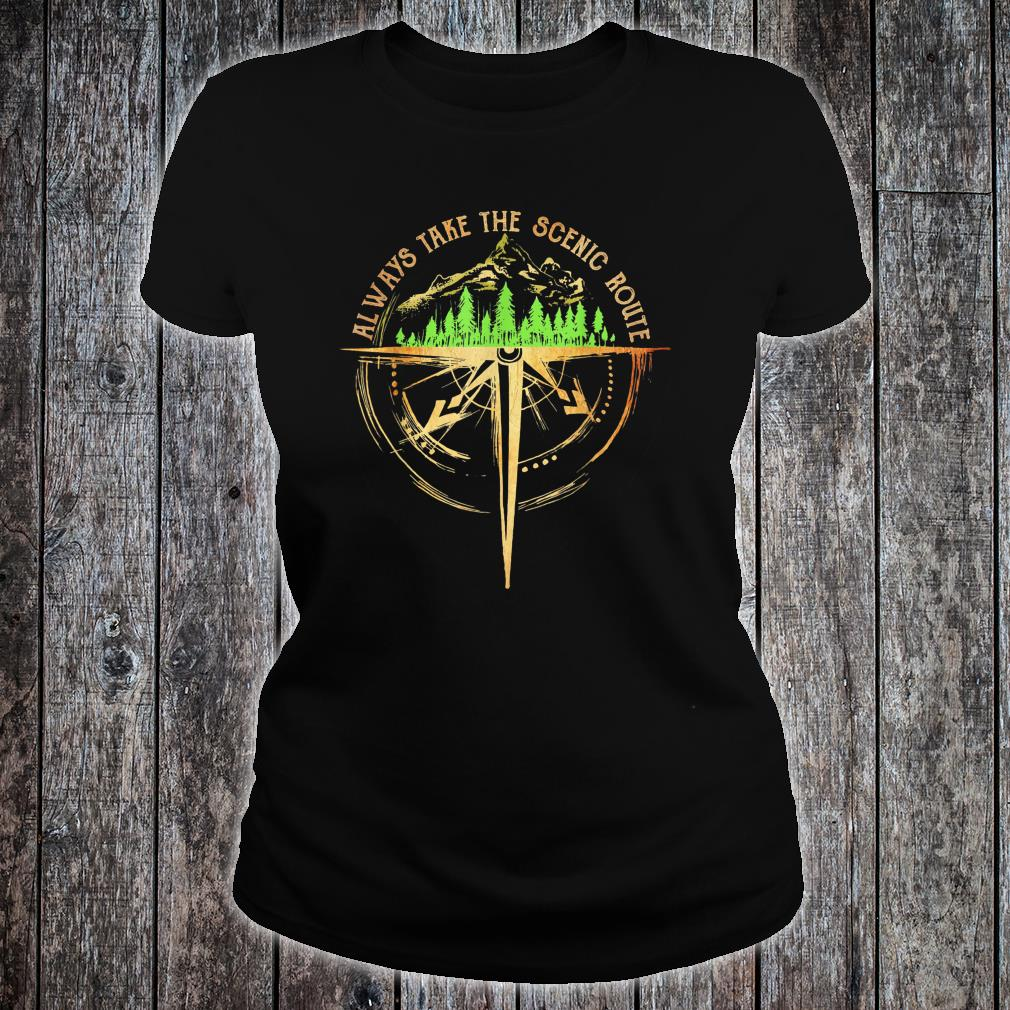 Always take the scenic route Shirt ladies tee