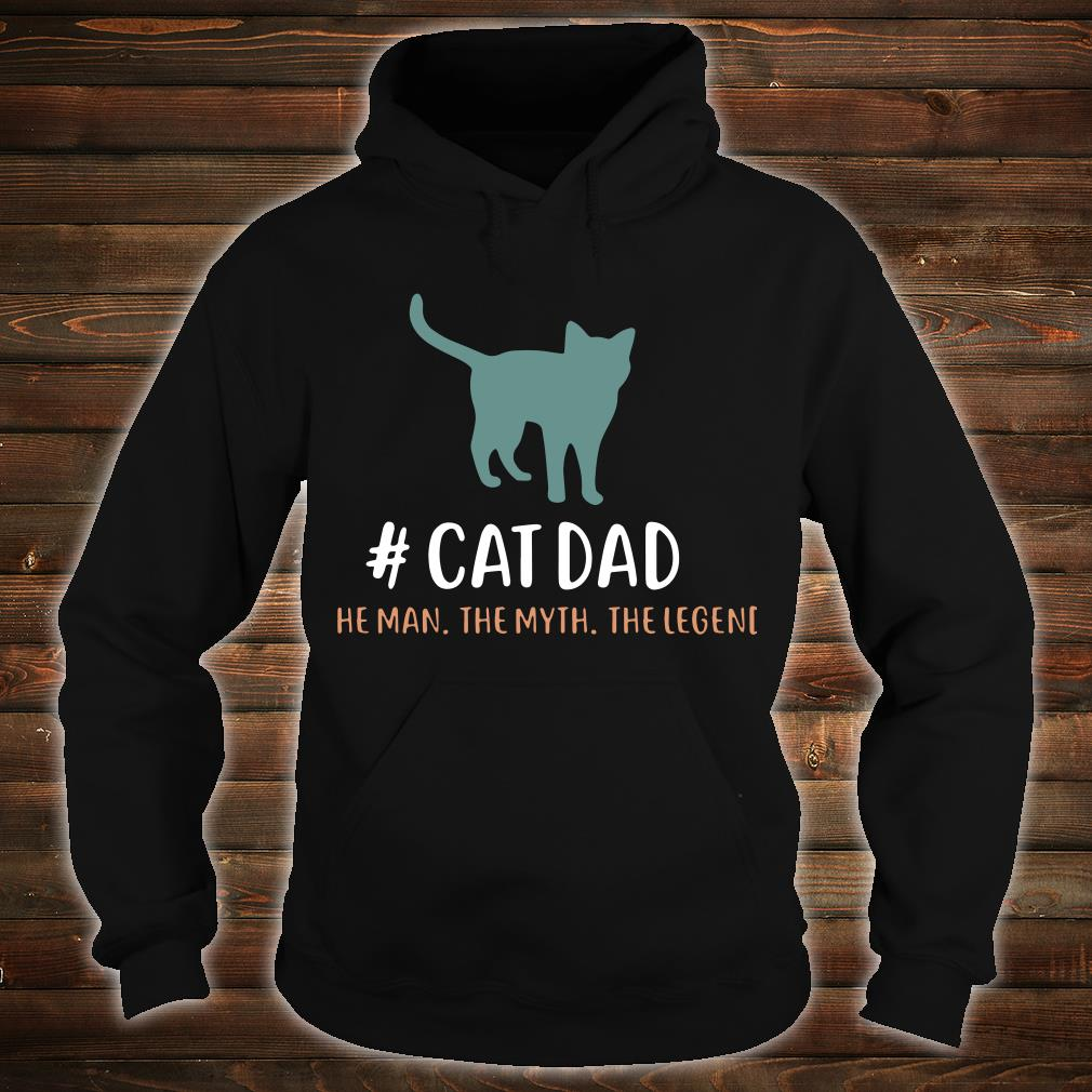 #CatDad The Man The Myth The Legend Shirt hoodie