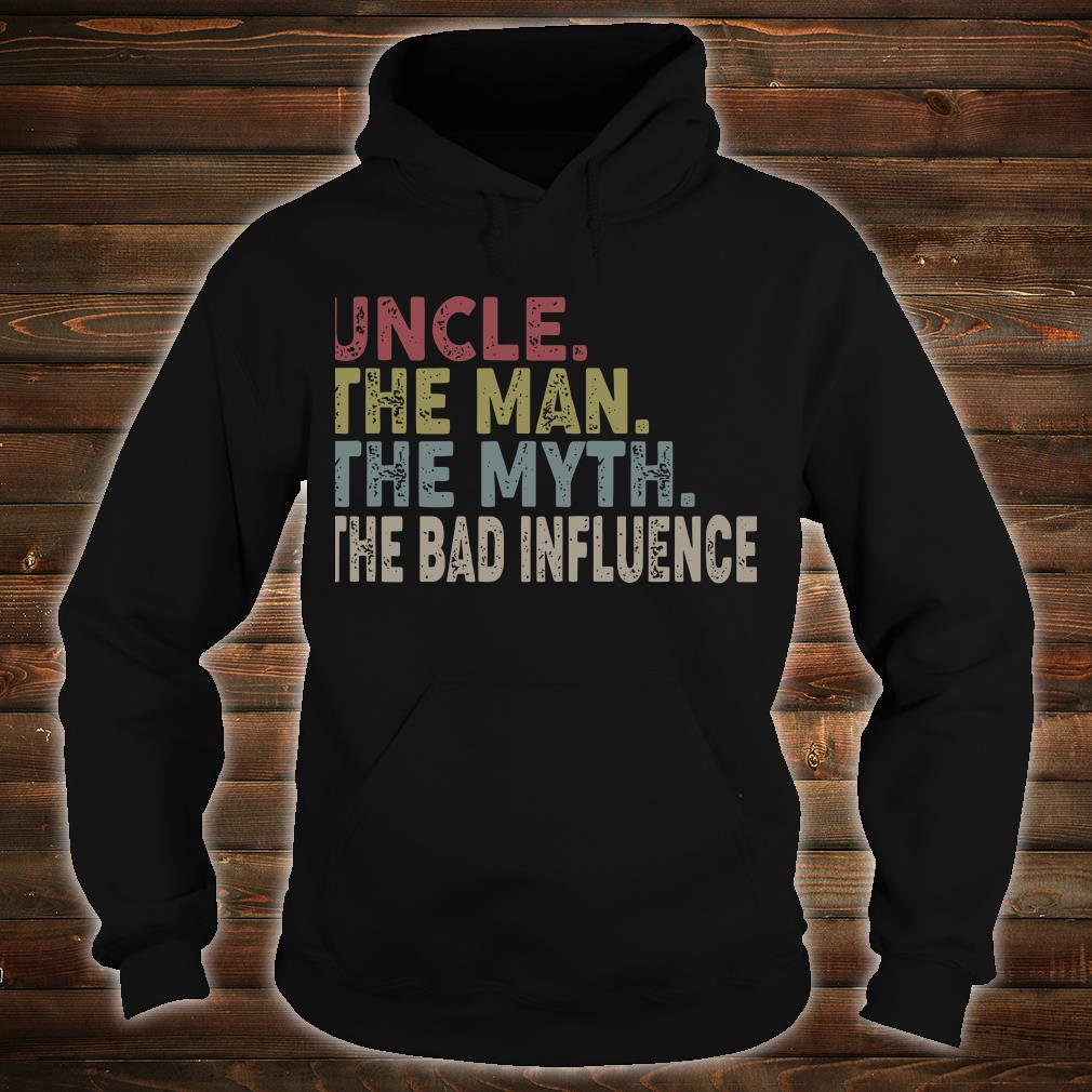 Uncle The Man The Myth The Bad Influence Shirt hoodie