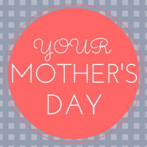 Your Mother's Day 2014