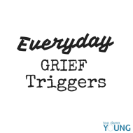 Day 25 of #Grief365: Everyday Grief Triggers