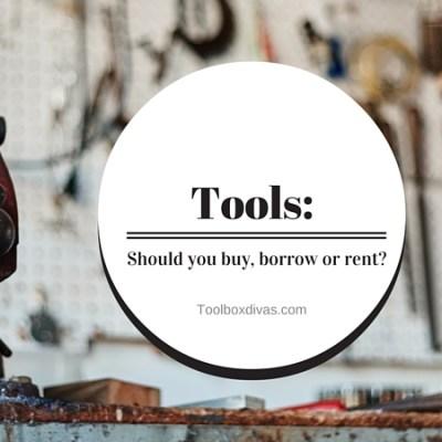 Tools: Should you buy, borrow or rent?