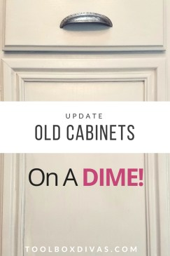 Update Old Kitchen Cabinets on a Dime - Toolbox Divas
