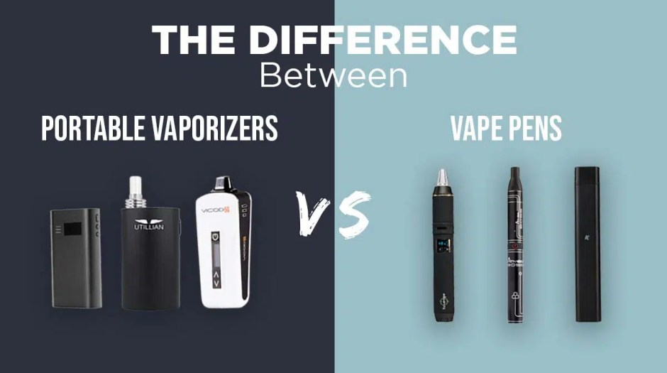 Difference Between Portable Vaporizers Vs Vape Pens
