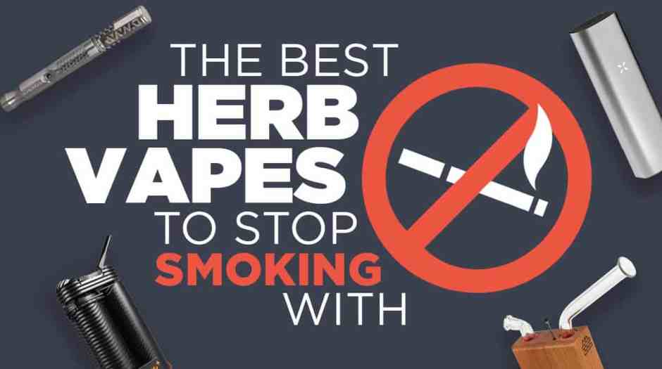 The best herb vapes to stop smoking with