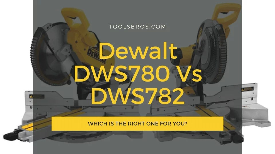Dewalt DWS780 Vs DWS782 – Which is the right one for you