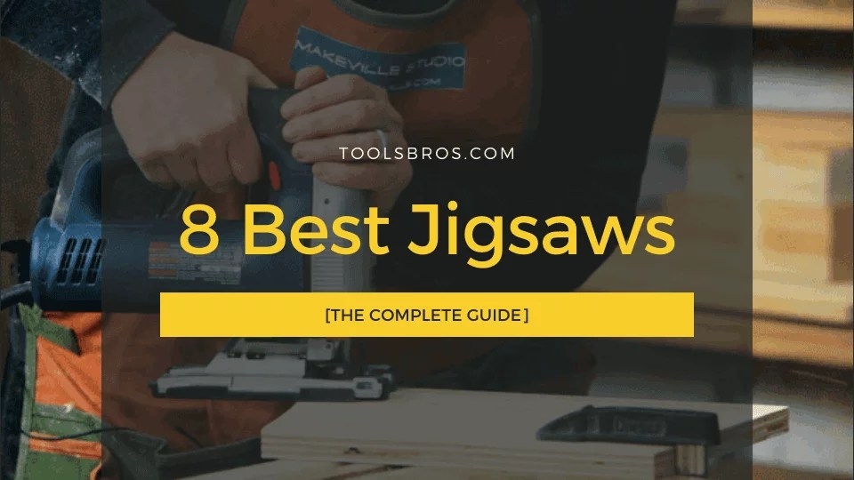 8 Best Jigsaws 2020 [The Complete Guide]