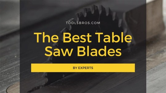 The Best Table Saw Blades in 2020 - By Experts