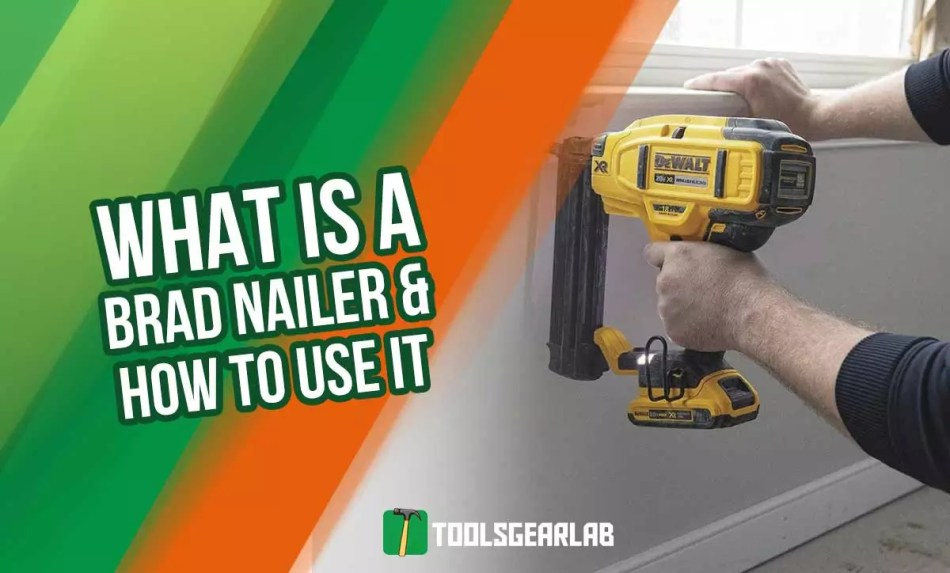 What Is A Brad Nailer and How to Use It