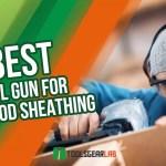 Best Nail Gun For Plywood Sheathing
