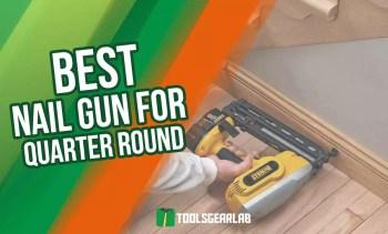 Best Nail Gun For Quarter Round