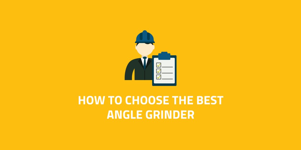 how to choose the best angle grinder