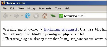 Warning: mysql_connect() [function.mysql-connect]: User tree_blog has already more than 'max_user_connections' active connections in /home/tree/public_html/blog/config.inc.php on line 62<br /> 1:User tree_blog has already more than 'max_user_connections' active connections