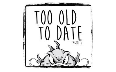 Episode 1 – Too Old To Date