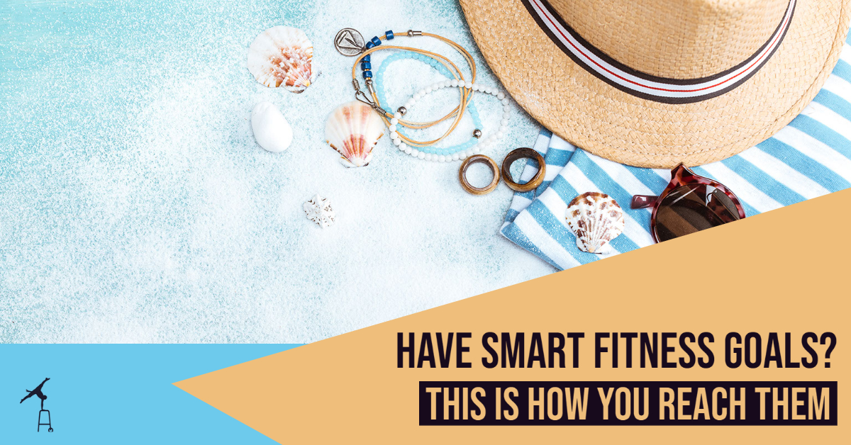Have SMART fitness goals? This is how you reach them.