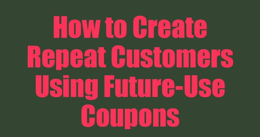 How to Create Repeat Customers