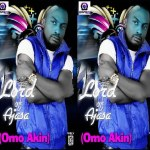 Lord Of Ajasa:Omo Akin Feat. Kayefi