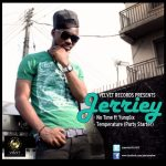 Jerriey – No Time ft Yung6ix + Temperature