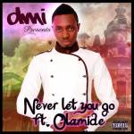 DMI – Never Let You Go ft Olamide [Produced By D'Tunes]