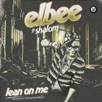 eLBee – Lean On Me ft Shalom