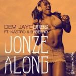 Dem Jaycurbs – Jonze Along ft Kastro & Babeeboi