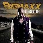 BigMaxx – I Pray OO!