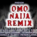 Phenom – Omo Naija [Cypher Remix] ft Pryse, Efa, Shaydee, Seriki, Tesh Carter, Makiller, Flaimz & Peter Clarke