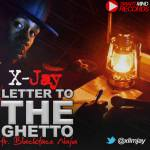 X-Jay – Letter To The Ghetto ft Blackface