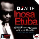 Dj ATTE – Inosa Etuba ft. Jaywon, Phenom, Jumabee, Aina More, Omo-Akin