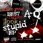 DOWNLOAD: A-Q – Make Your Best Rapper Look Stupid [The EP]