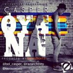 Casper – Oya Na (Prod. By BeniezBeatz)