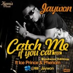 Jaywon ft. Ice Prince & Phenom – Catch Me If You Can (Club Edition)