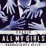 Dhesir – All My Girl (Prod. E.Kelly)