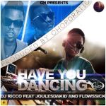 DJ Ricco – Have You Dancing f. FlowSsick & JoulesDaKid