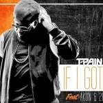 T-Pain – If I Got It f. Akon & 2face