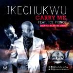 Ikechukwu – Carry Me f. Ice Prince