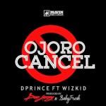 D'Prince – Ojoro Cancel ft. Wizkid
