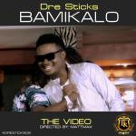 VIDEO: Dre-Sticks – Bamikalo