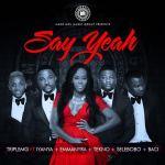 TripleMG – Say Yeah ft. Iyanya, Emma Nyra, Tekno, Selebobo & Baci